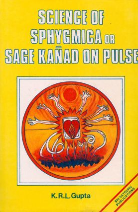 Science of Sphygmica or Sage Kanad on Pulse. K. R. L. Gupta