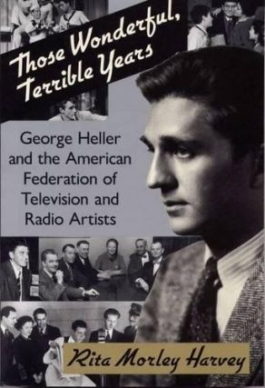 Those Wonderful, Terrible Years: George Heller and the American Federation of Television and...
