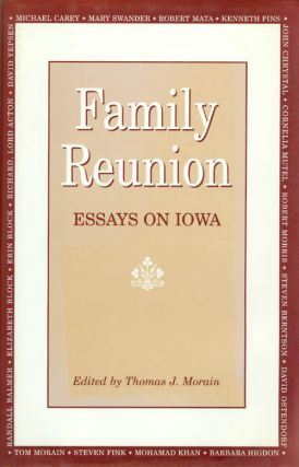 Family Reunion: Essays on Iowa. Thomas J. Morain