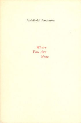 Where You Are Now. Archibald Henderson