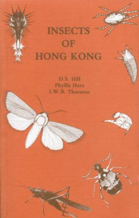 Insects of Hong Kong. D. S. Hill, Phyllis Hore, I. W. B. Thornton