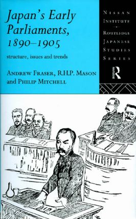 Japan's Early Parliaments : 1890 - 1905. Andrew Fraser, R. H. P. Mason, Philip Mitchell
