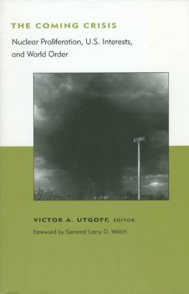 The Coming Crisis: Nuclear Proliferation, U.S. Interests, and World Order. Victor A. Utgoff