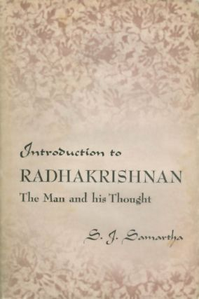 Introduction to Radhakrishnan: The Man and His Thought. S. J. Samartha