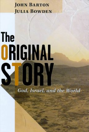 The Original Story : God, Israel, and the World. John Barton, Julia Bowden