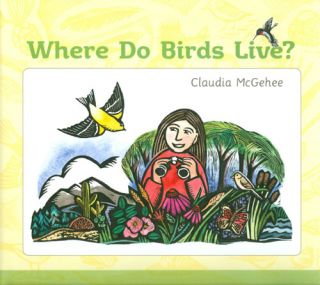 Where Do Birds Live? Claudia McGehee
