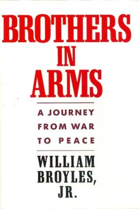 Brothers in Arms: A Journey from War to Peace. William Broyles