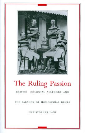 The Ruling Passion : British Colonial Allegory and the Paradox of Homosexual Desire. Christopher...