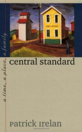 Central Standard: A Time, a Place, a Family. Patrick Irelan