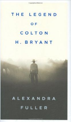 The Legend of Colton H. Bryant. Alexandra Fuller