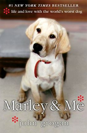 Marley & Me: Life and Love with the World's Worst Dog. John Grogan