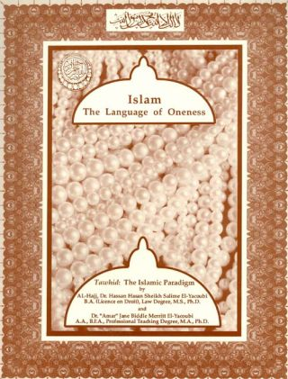 Islam : The Language of Oneness (Tawhid: The Islamic Paradigm). Dr. Hassan El-Yacoubi, Dr. Jane...