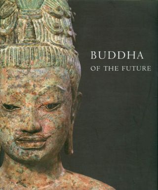 Buddha of the Future: An Early Maitreya from Thailand. Nandana Chutiwongs, Denise Patry Leidy