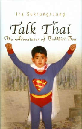 Talk Thai : The Adventures of Buddhist Boy. Ira Sukrungruang