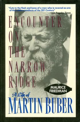 Encounter on the Narrow Ridge: A Life of Martin Buber. Maurice S. Friedman