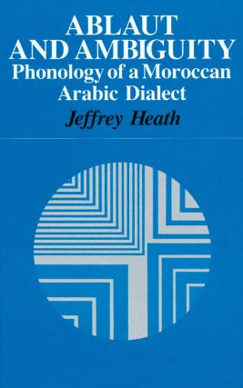 Ablaut and Ambiguity: Phonology of a Moroccan Arabic Dialect. Jeffrey Heath