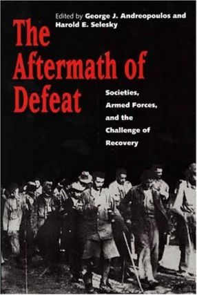 The Aftermath of Defeat: Societies, Armed Forces, and the Challenge of Recovery. George J....