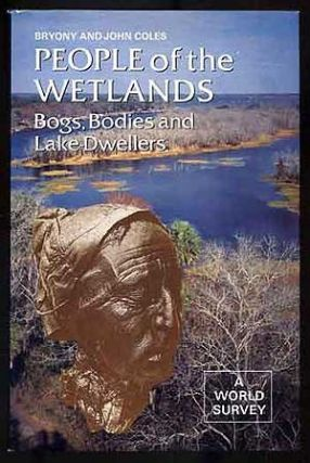People of the Wetlands: Bogs, Bodies and Lake-Dwellers. Bryony Coles, John Coles