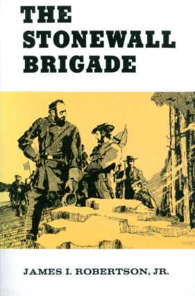 The Stonewall Brigade. James I. Robertson, Jr