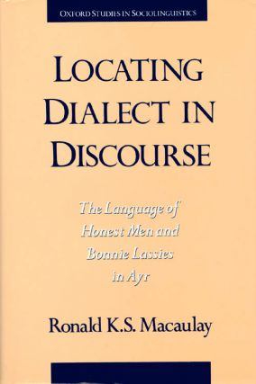 Locating Dialect in Discourse : The Language of Honest Men and Bonnie Lasses in Ayr. Ronald K. S....
