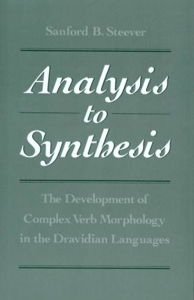 Analysis to Synthesis : The Development of Complex Verb Morphology in the Dravidian Languages....