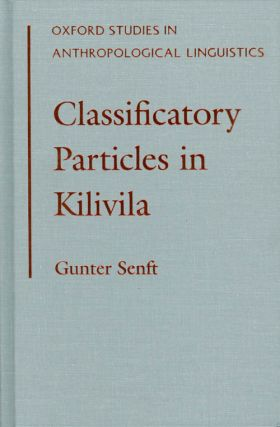 Classificatory Particles in Kilivila (Oxford Studies in Anthropological Linguistics). Gunter Senft