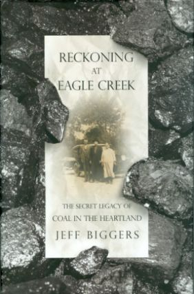 Reckoning at Eagle Creek : The Secret Legacy of Coal in the Heartland. Jeff Biggers