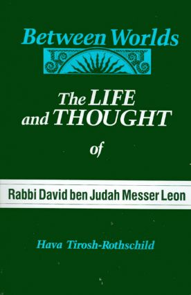 Between Worlds: The Life and Thought of Rabbi David Ben Judah Messer Leon. Hava Tirosh-Rothschild
