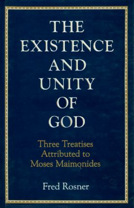 The Existence and Unity of God : Three Treatises Attributed to Moses Maimonides. Fred Rosner