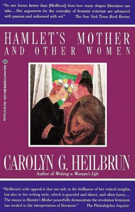 Hamlet's Mother and Other Women. Carolyn G. Heilbrun
