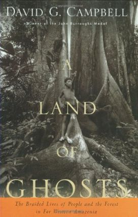 A Land of Ghosts: The Braided Lives of People and the Forest in Far Western Amazonia. David G....