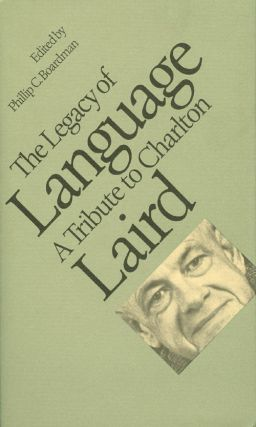 The Legacy of Language : A Tribute to Charlton Laird. Phillip C. Boardman