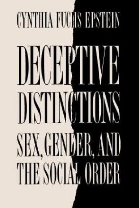 Deceptive Distinctions: Sex, Gender, and the Social Order. Cynthia Fuchs Epstein