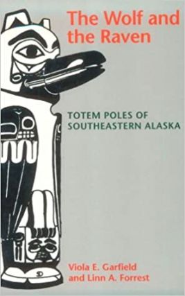 The Wolf and the Raven : Totem Poles of Southeastern Alaska. Viola E. Garfield, Linn A. Forrest