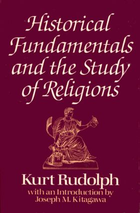 Historical Fundamentals and the Study of Religions. Kurt Rudolph