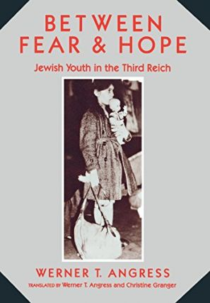 Between Fear & Hope: Jewish Youth in the Third Reich. Werner T. Angress