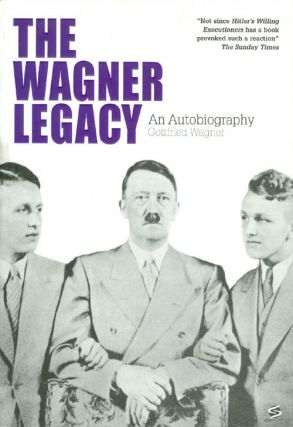 The Wagner Legacy : An Autobiography. Gottfried Wagner