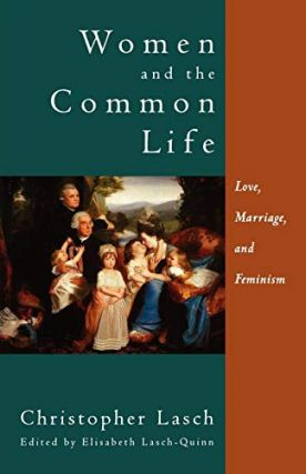 Women and the Common Life: Love, Marriage, and Feminism. Christopher Lasch