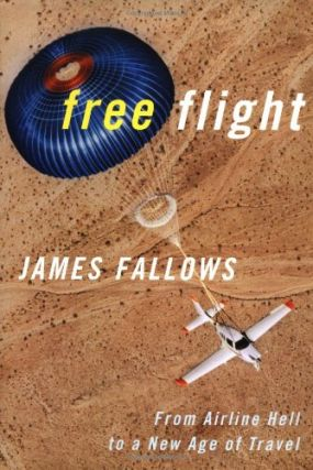 Free Flight: From Airline Hell to a New Age of Travel. James Fallows