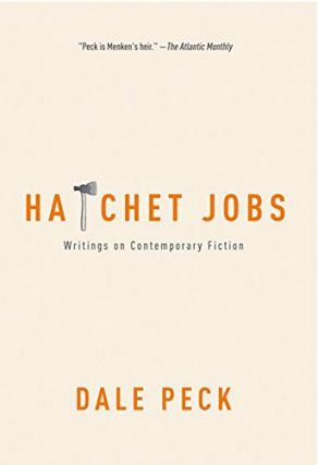 Hatchet Jobs: Writings on Contemporary Fiction. Dale Peck