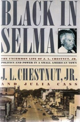 Black in Selma: The Uncommon Life of J.L. Chestnut, Jr. J. L. Jr. Chestnut, Julia Cass