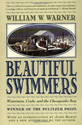 Beautiful Swimmers: Watermen, Crabs and the Chesapeake Bay. William W. Warner
