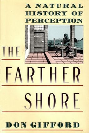The Farther Shore: A Natural History of Perception, 1798-1984. Don Gifford