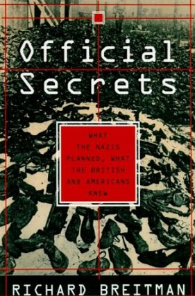Official Secrets: What the Nazis Planned, What the British and Americans Knew. Richard Breitman