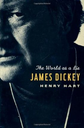 James Dickey: The World As a Lie. Henry Hart
