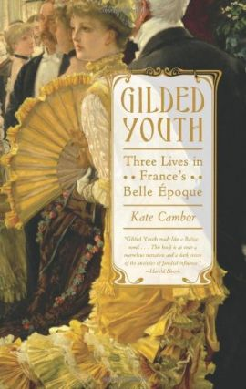 Gilded Youth : Three Lives in France's Belle Epoque. Kate Cambor