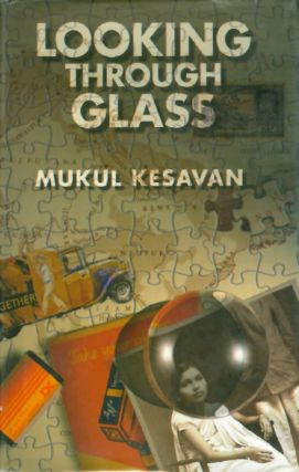 Looking Through Glass. Mukul Kesavan
