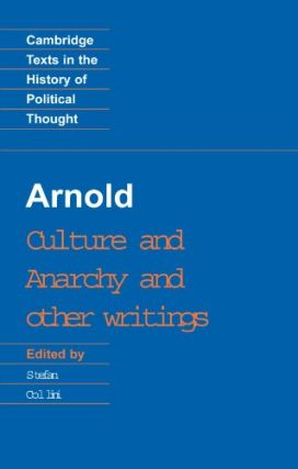 Culture and Anarchy and other writings. Matthew Arnold, Stefan Collini