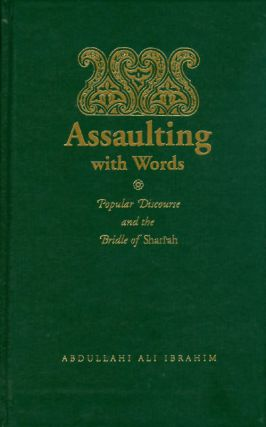 Assaulting with Words: Popular Discourse and the Bridle of Shari'ah. Abdullahi Ali Ibrahim