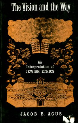 The Vision and the Way: An Interpretation of Jewish Ethics. Jaco B. Agus